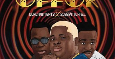 Anyidons ft. Duncan Mighty, Zubby Micheal – Offor